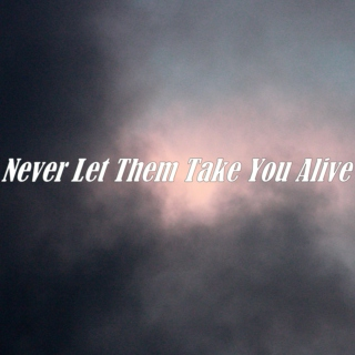 Never Let Them Take You Alive ❤