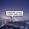 forever living young and wild~