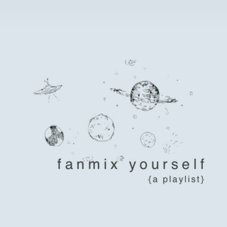 fanmix yourself (a me playlist)