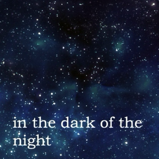 in the dark of the night
