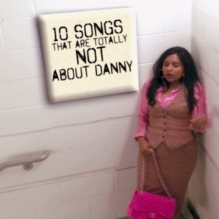 10 songs that are totally not about Danny
