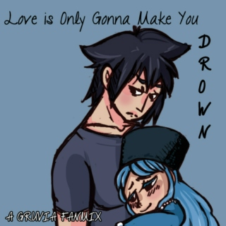Love is Only Gonna Make Your Drown