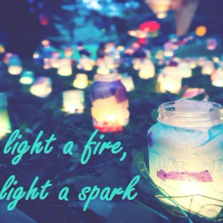 light a fire, light a spark