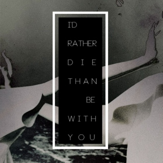 I'd Rather Die Than Be With You