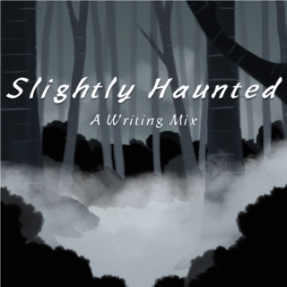Slightly Haunted - A Writing Mix