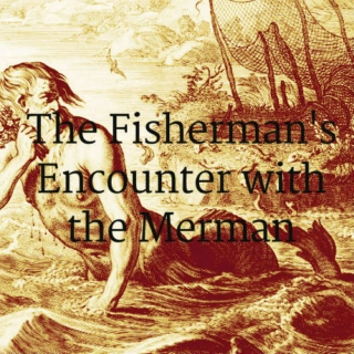 The Fisherman's Encounter with the Merman