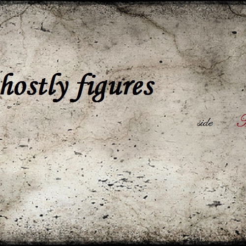 ghostly figures: Side A
