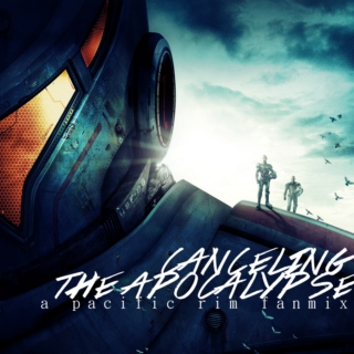 canceling the apocalypse // pacific rim;