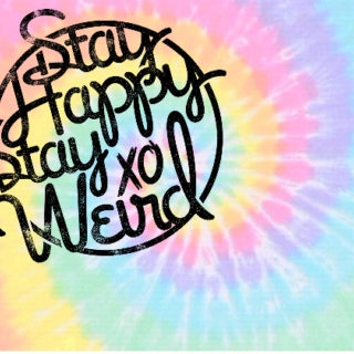 stay happy stay weird
