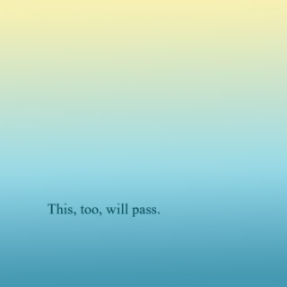 This, too, will pass.