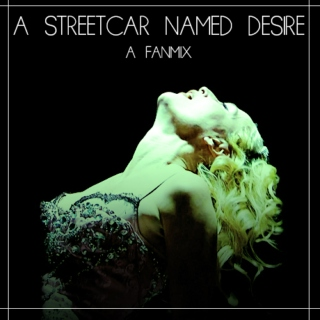 A Streetcar Named Desire Fanmix