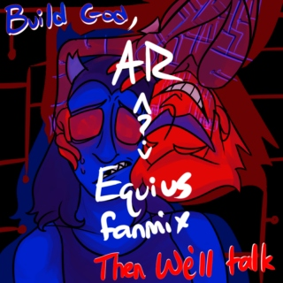Build God, Then We'll Talk:AR  Equius