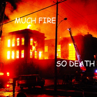 MUCH FIRE SO DEATH
