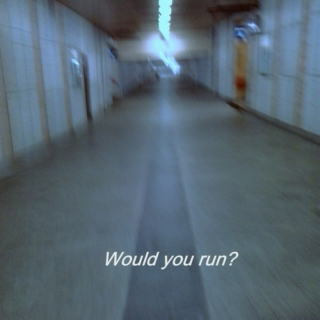 Would you Run ?