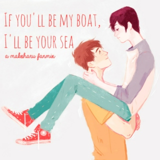 If you'll be my boat, I'll be your sea