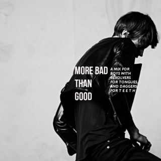 MORE BAD THAN GOOD