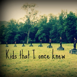 kids that i once knew.