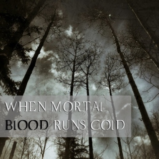 When Mortal Blood Runs Cold