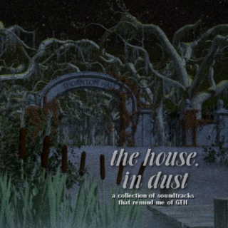 the house, in dust