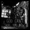 god can't save you now