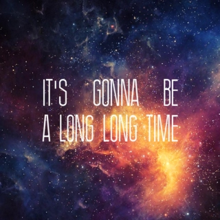 ☆ it's gonna be a long long time ☆