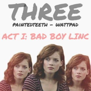 Three: ACT I: Bad Boy Linc