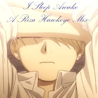 I Sleep Awake: A Riza Hawkeye Mix