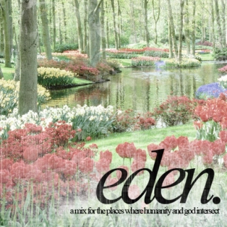 eden. [ a mix for the places where humanity and god intersect ]