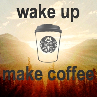 WAKE UP, MAKE COFFEE