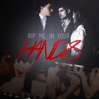 rip me in your hands //
