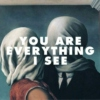 You are everything I see