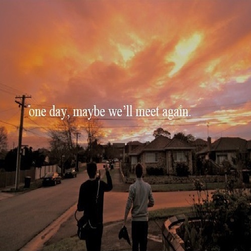 One day we'll meet