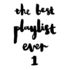 The Best Playlist Ever 1
