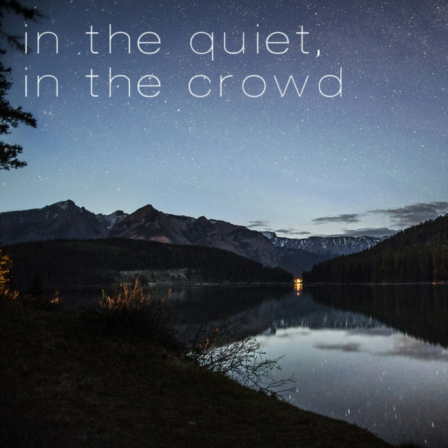 in the quiet, in the crowd