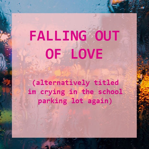 ♡ falling out of love ♡