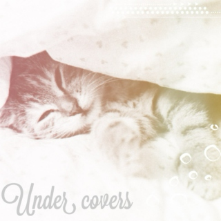under covers.