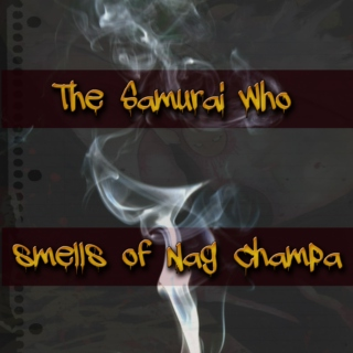 The Samurai who smells of Nag Champa
