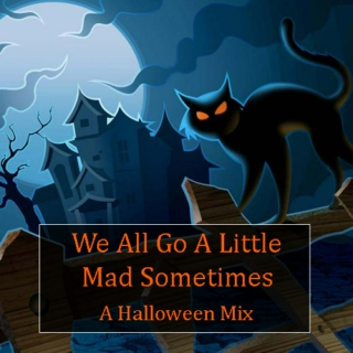 We All Go A Little Mad Sometimes