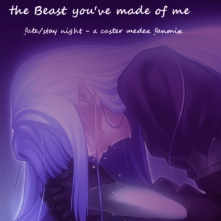 The Beast You've Made of Me