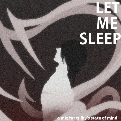 Let Me Sleep - a mix for Trilby's state of mind
