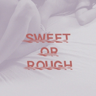 Sweet Or Rough.