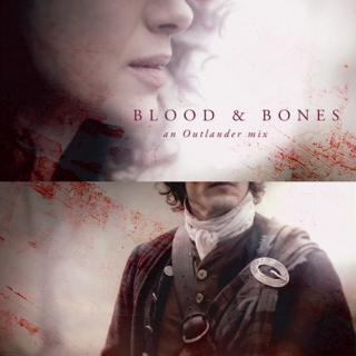 Blood & Bones: an Outlander Mix