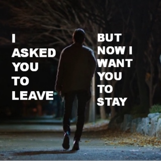 i asked you to leave, but now i want you to stay