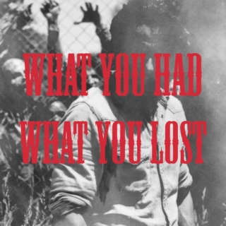 what you had / what you lost