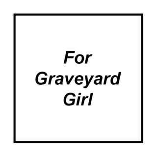 For Graveyard Girl