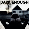 Dark Enough