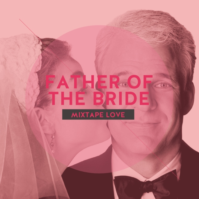 Father of the Bride Mixtape Love