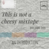 This is not a cheesy mixtape VOL. 1: An Introduction