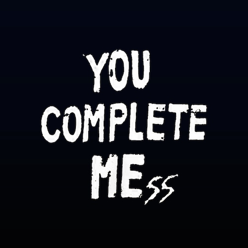 you complete mess