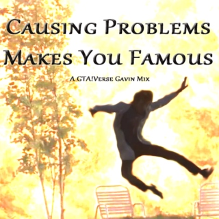 Causing Problems Makes You Famous (GTA!Gavin)
